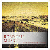 Road Trip Music (Beautiful Music for Traveling) by Various Artists