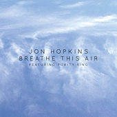 Breathe This Air feat. Purity Ring by Jon Hopkins