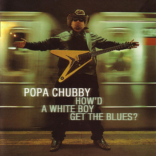 Play & Download How'd A White Boy Get The Blues? by Popa Chubby | Napster