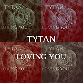 Play & Download Loving You by Tytan | Napster