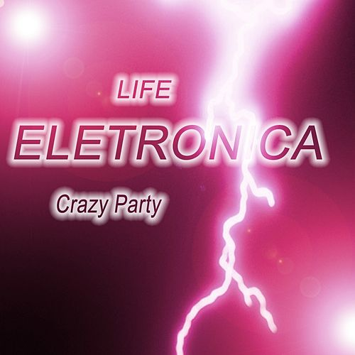 Life Eletronica (Crazy Party) by Various Artists