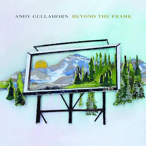 Play & Download Beyond the Frame by Andy Gullahorn | Napster