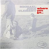 Play & Download Where You Go... by Michael John Clement | Napster