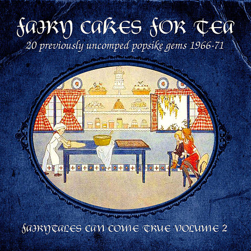 Play & Download Fairy Cakes For Tea, Fairytales Can Come True, Vol. 2 (Popsike Gems 1966-71) [Remastered] by Various Artists | Napster