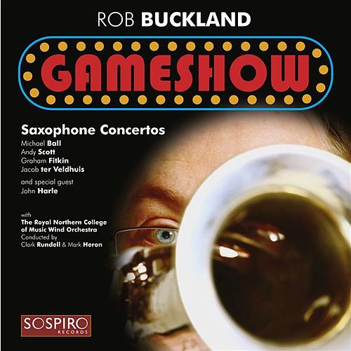 Play & Download Buckland, R.: Gameshow - Saxophone Concertos by Rob Buckland | Napster