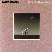 Play & Download Alone/But Never Alone by Larry Carlton | Napster
