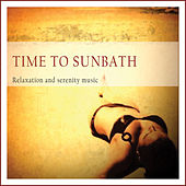 Time to Sunbath (Relaxation and Serenity Music) by Various Artists