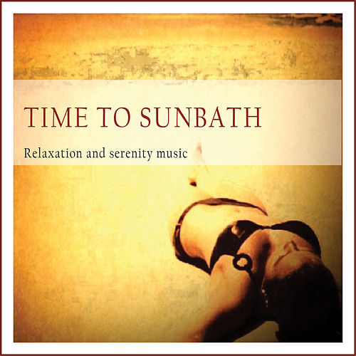 Play & Download Time to Sunbath (Relaxation and Serenity Music) by Various Artists | Napster
