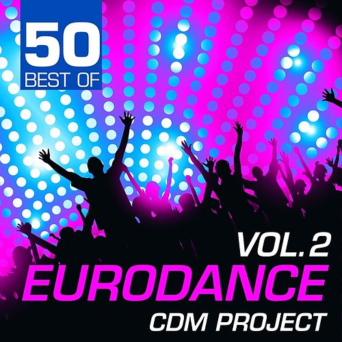 Play & Download 50 Best of Eurodance, Vol. 2 by CDM Project | Napster
