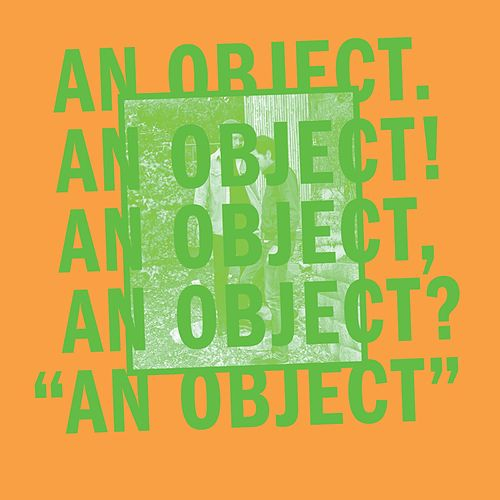 An Object by No Age