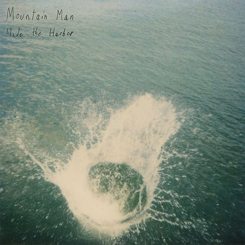 Play & Download Made The Harbor by Mountain Man | Napster