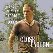 Close Enough by Jason Michael Carroll