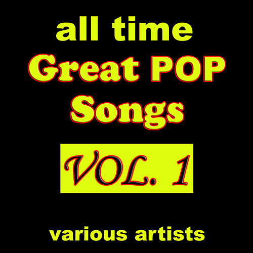 Play & Download All Time Great Pop Songs, Vol. 1 by Various Artists | Napster