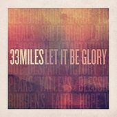 Play & Download Let It Be Glory by 33 Miles | Napster