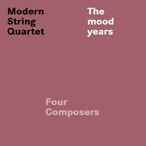 Play & Download Widmoser, Hoericht & Hecker: Four Composers (The Mood Years) by Modern String Quartet | Napster