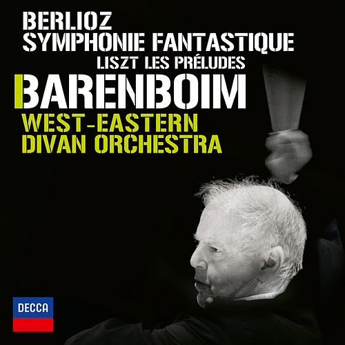 Play & Download Berlioz: Symphonie Fantastique; Liszt: Les Préludes by West Eastern Divan Orchestra | Napster