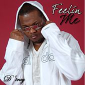 Play & Download Feelin' Me by D. Tray | Napster