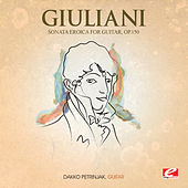 Giuliani: Sonata Eroica for Guitar, Op. 150 (Digitally Remastered) by Dakko Petrinjak