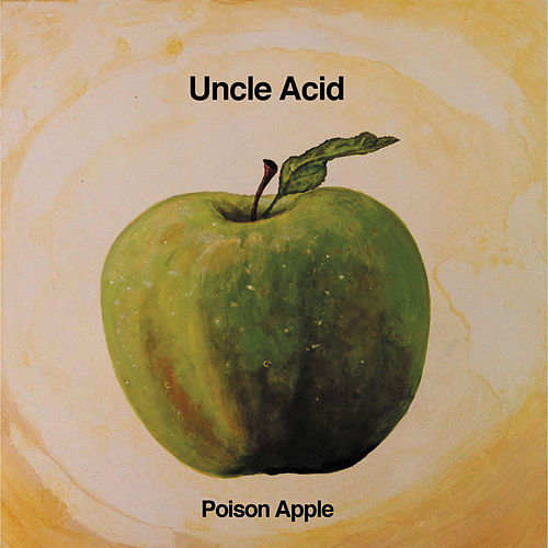 Poison Apple - Single by Uncle Acid & The Deadbeats