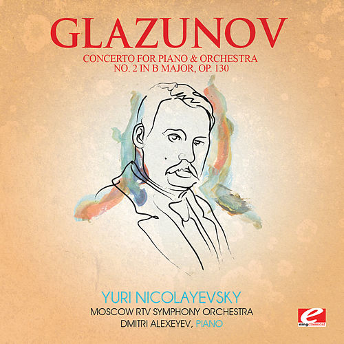 Glazunov: Concerto for Piano and Orchestra No. 2 in B Major, Op. 130 (Digitally Remastered) by Dmitri Alexeyev