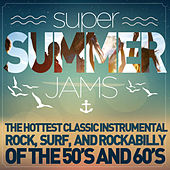 Play & Download Super Summer Jams - The Hottest Classic Instrumental Rock, Surf, And Rockabilly of the 50's and 60's by Various Artists | Napster