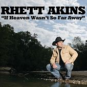 If Heaven Wasn't So Far Away by Rhett Akins