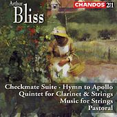 Play & Download Bliss:  Checkmate Suite; Hymn To Apollo; Clarinet Quintet; Music For Strings; Pastoral by Arthur Bliss | Napster