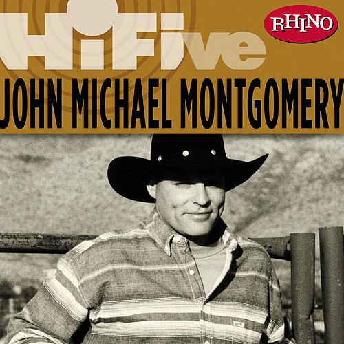 Play & Download Rhino Hi-Five: John Michael Montgomery by John Michael Montgomery | Napster