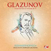 Play & Download Glazunov: March in E-Flat Major, Op. 76 (Digitally Remastered) by Moscow RTV Symphony Orchestra | Napster
