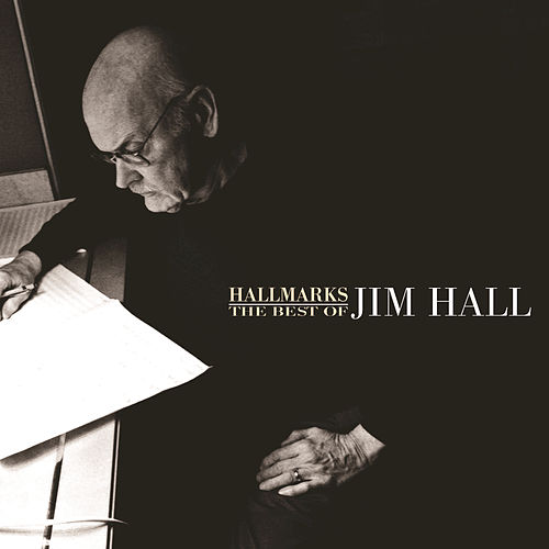 Play & Download Hallmarks: The Best Of Jim Hall (1971-2000) by Jim Hall | Napster