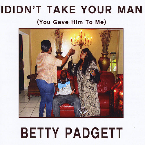 Play & Download I Didn't Take Your Man(You Gave Him to Me) by Betty Padgett | Napster