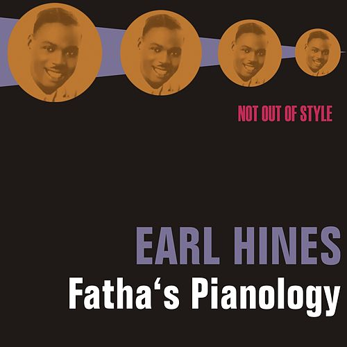 Play & Download Fatha's Pianology by Earl Fatha Hines | Napster