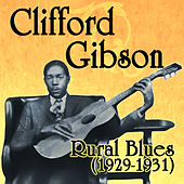 Play & Download Rural Blues 1929-1931 by Clifford Gibson | Napster