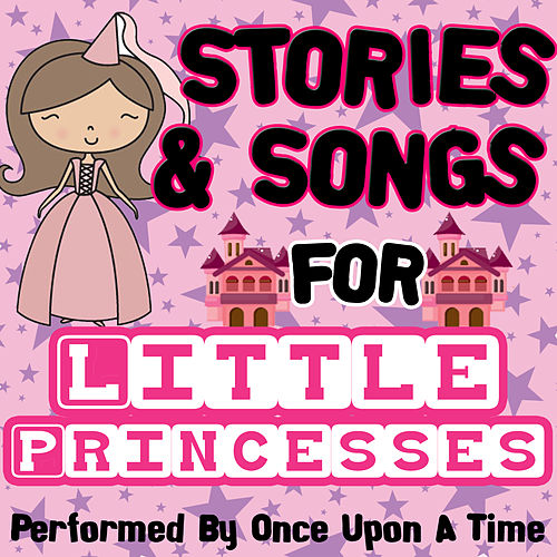 Play & Download Stories & Songs for Little Princesses by Once Upon A Time | Napster