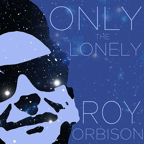 Play & Download Only the Lonely - Hits and Rarities of the Great Roy Orbison by Roy Orbison | Napster