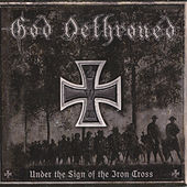 Play & Download Under the Sign of the Iron Cross by God Dethroned | Napster