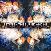 Play & Download The Parallex: Hypersleep Dialogues by Between The Buried And Me | Napster