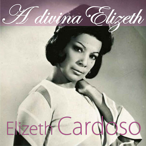 Play & Download A Divina Elizeth by Elizeth Cardoso | Napster