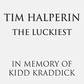 The Luckiest - In Memory of Kidd Kraddick by Tim Halperin