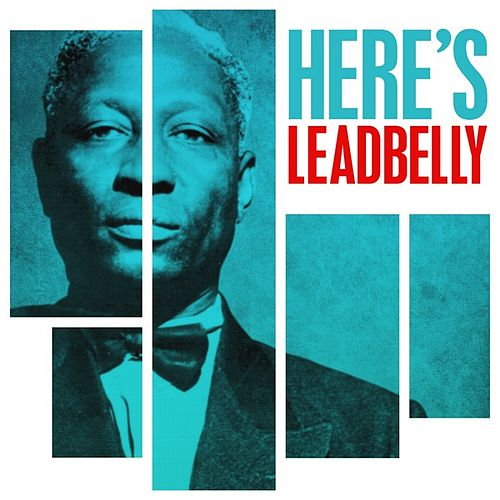 Here's Leadbelly by Leadbelly