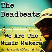 Play & Download We Are The Music Makers by The Deadbeats | Napster