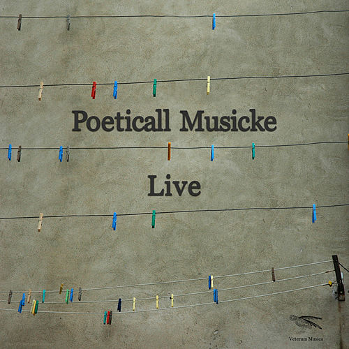 Play & Download Poeticall Musicke Live by Poeticall Musicke | Napster