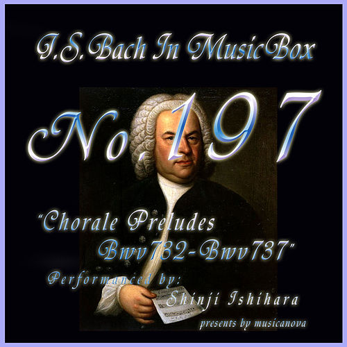 Play & Download Bach In Musical Box 197 / Chorale Preludes, BWV 732 - BWV 737 - EP by Shinji Ishihara | Napster
