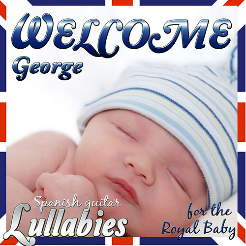 Welcome George. Spanish Guitar Lullabies for the Royal Baby by Salvador Andrades
