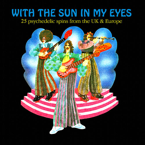 With the Sun in My Eyes - 25 Psychedelic Spins from the UK & Europe (Remastered) by Various Artists