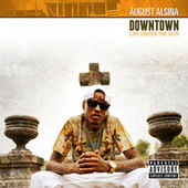 Play & Download Downtown: Life Under The Gun by August Alsina | Napster