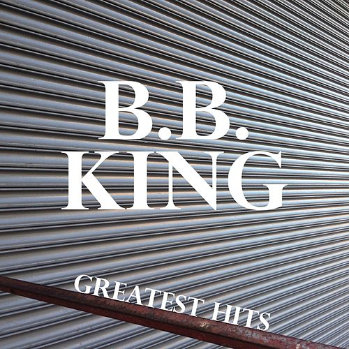 Play & Download B.B. King Greatest Hits by B.B. King | Napster
