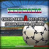 Play & Download Innomania Calcio Serie a 2013/2014 (Italian Football Team) by Various Artists | Napster
