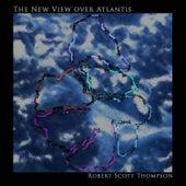 The New View Over Atlantis by Robert Scott Thompson