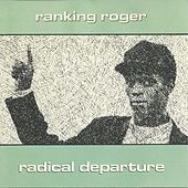 Play & Download Radical Departure by Ranking Roger | Napster